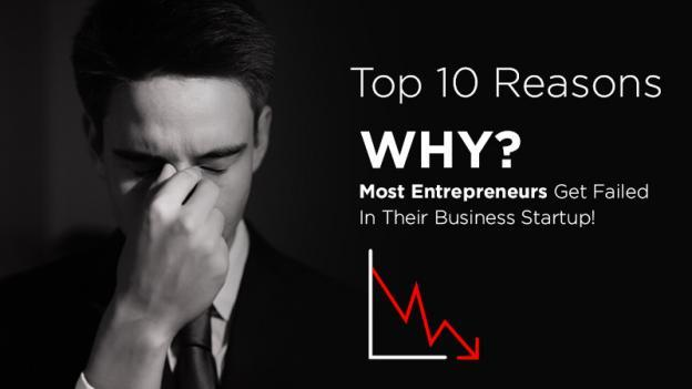 Top 10 Reasons Why Most Entrepreneurs Get Failed In Their Business Startup!
