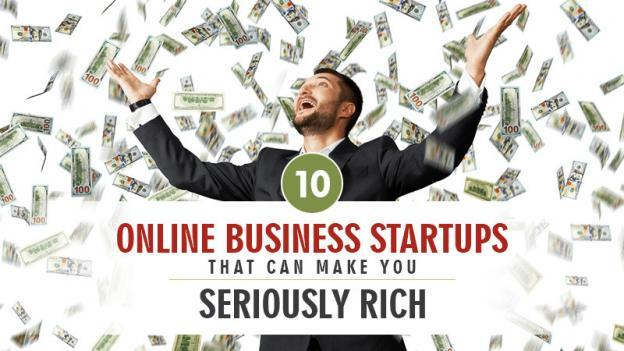 10 Online Business Startups that can Make you Seriously Rich