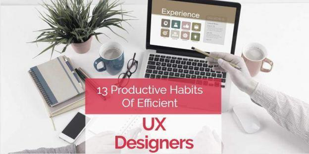 13 Productive Habits Of Efficient UX Designers