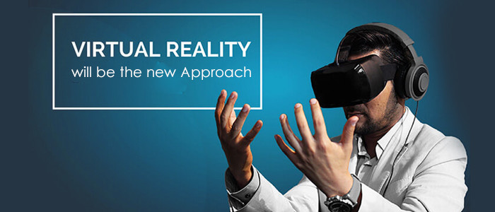 Virtual Reality Will Be The New Approach