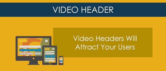 Video Headers Will Attract Your Users