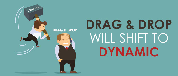 Drag & Drop Will Shift To Dynamic