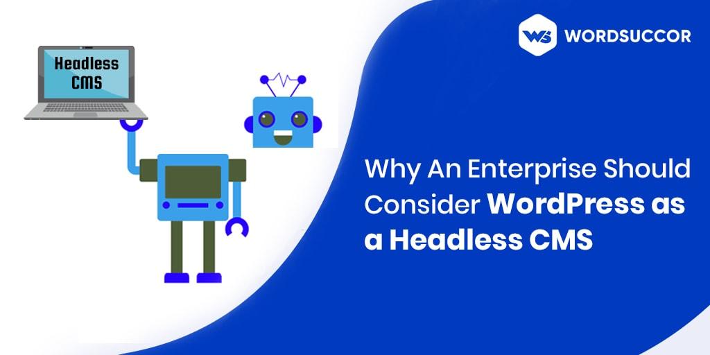 Why An Enterprise Should Consider WordPress as a Headless CMS