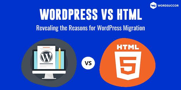 WordPress vs HTML: Revealing the Reasons for WordPress Migration